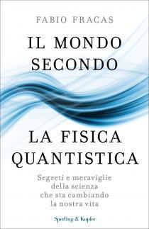 Copertina libro Il mondo secondo la Fisica Quantistica di Fabio Fracas