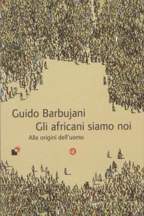 """Incontri con gli autori finalisti del Premio letterario Galileo 2017. Guido Barbujani """"Gli Africani siamo noi""""."""