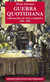 Guerra Quotidiana. Cornache di vita a Padova 1915-1918