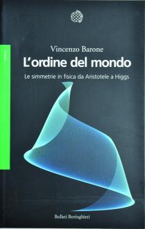 Vincenzo Barone, L' ordine del mondo. Le simmetrie in fisica da Aristotele a Higgs, Bollati Boringhieri, 2013