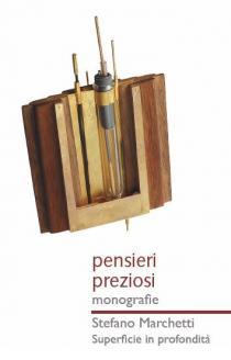 Pensieri Preziosi - Monografie. Stefano Marchetti. Superficie in profondità