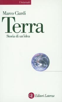 Marco Ciardi, Terra. Storia di un'idea, 2013 Laterza