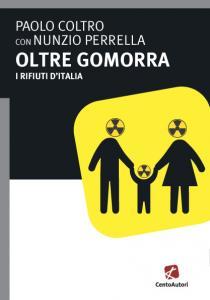 Oltre Gomorra. I rifiuti d'Italia. Paolo Coltro con Nunzio Perrella