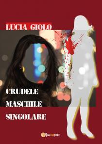 Copertina libro Crudele Maschile Singolare di Lucia Giolo