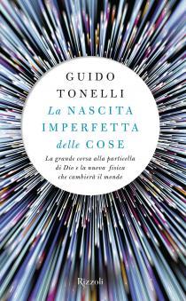 """Incontri con gli autori finalisti del Premio letterario Galileo 2017. Guido Tonelli """"La nascita imperfetta delle cose"""""""
