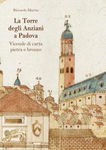 La Torre degli Anziani a Padova. Vicende di carta, pietra e bronzo