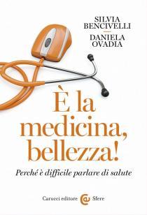 """Incontri con gli autori finalisti del Premio letterario Galileo 2017. Silvia Bencivelli-Daniela Ovadia """"E' la medicina, bellezza!"""""""