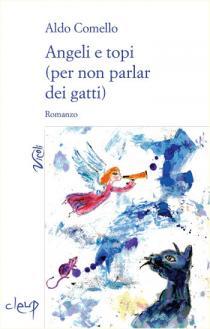 Aldo Comello-Angeli e topi (per non parlar dei gatti)